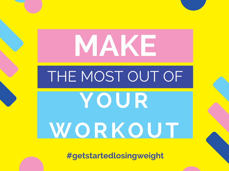 Make the most out of your workout