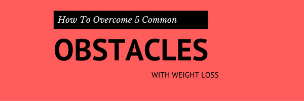 Overcome Weight Loss Obstacles
