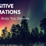 30 positive Affirmations To Get The Body You Deserve