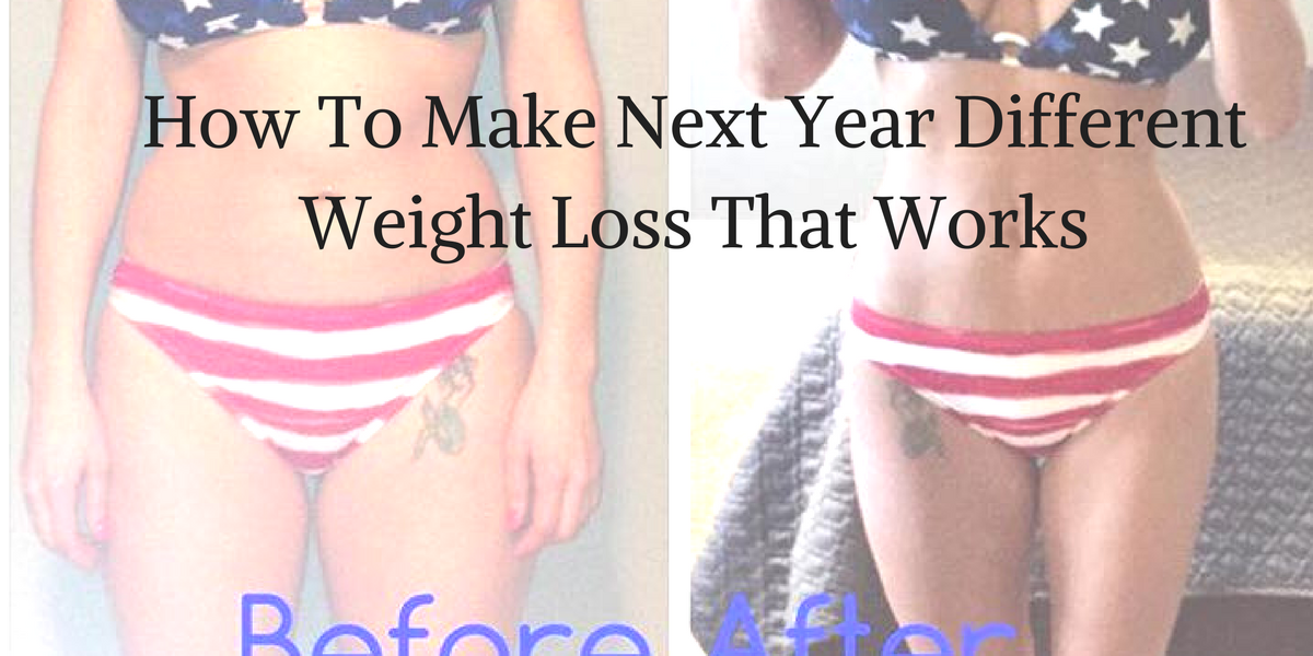 How To Make Next Year DifferentWeight Loss That Works