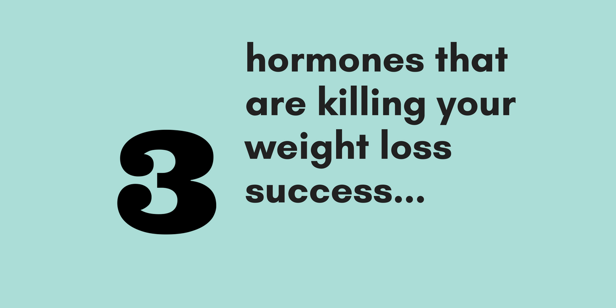 3 Hormones that are killing your weight loss success