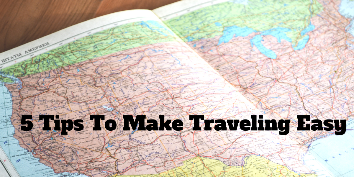 5 Tips To Make Traveling Easy