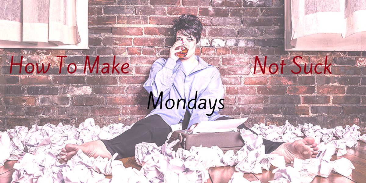 How To Make Mondays Not Suck