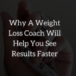 Why A Weight Loss Coach Help You See Faster Results