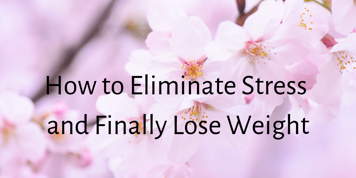 How to eliminate stress and finally lose weight